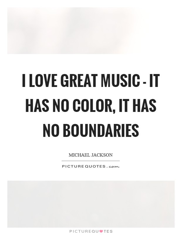 I Love Great Music It Has No Color It Has No Boundaries Picture