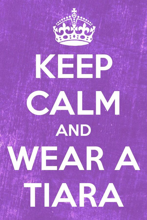 keep calm and wear a tiara