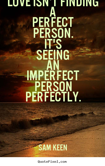 Quotes About Love Love Isnt Finding A Perfect Person Its Seeing