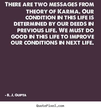 Life Quotes There Are Two Messages From Theory Of Karma Our