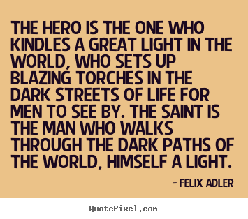 Quotes About Life The Hero Is The One Who Kindles A Great Light