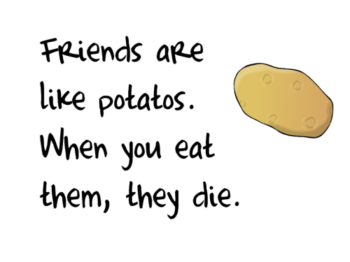 Funny Friendship Quotes : Friends Are Like Potatos