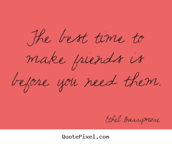 Make Custom Picture Quotes About Friendship The Best Time To Make