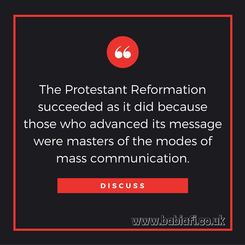 'The Protestant Reformation succeeded as it did because those who advanced its message were masters of the modes of mass communication.' Discuss.