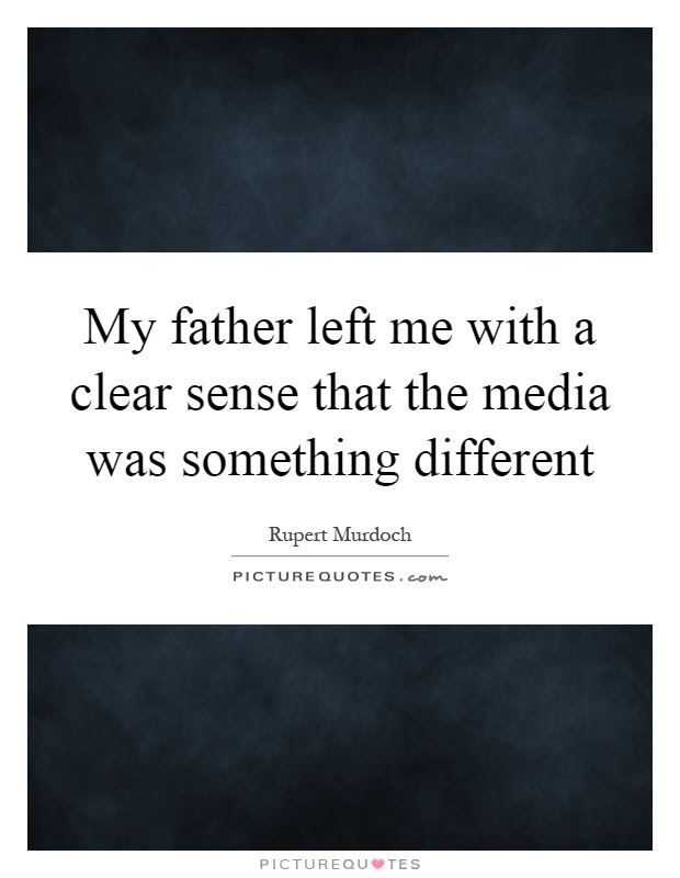 My Father Left Me With A Clear Sense That The Media Was Picture