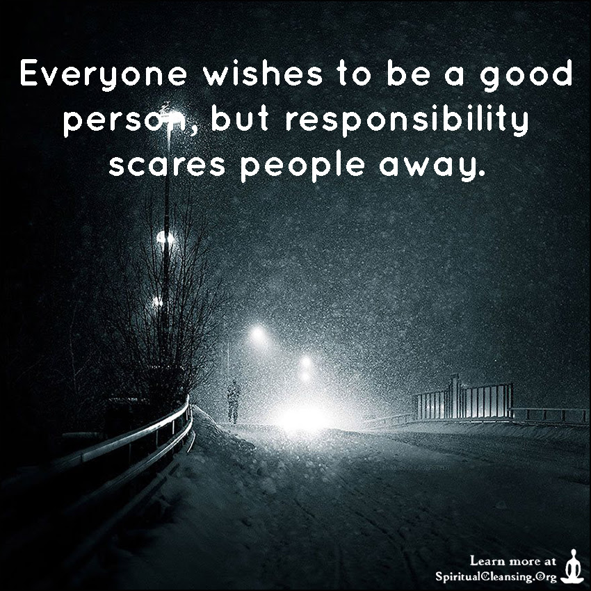Everyone Wishes To Be A Good Person But Responsibility