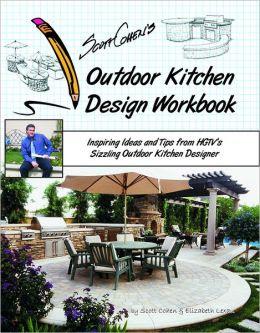 Scott Cohen's Outdoor Kitchen Design Workbook: Inspiring Ideas and ...