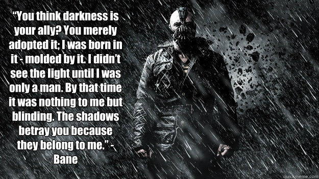You Think Darkness Is Your Ally You Merely Adopted It I Was Born