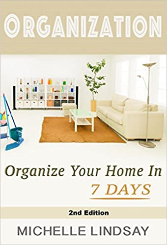 ORGANIZATION: Declutter & Organize Your Home (In 7 Days!) The Ultimate Guide to Cleaning, Decluttering & Organizing Your Life! 2nd Edition (Organization, Cleaning & Declutter Guide Book 1)