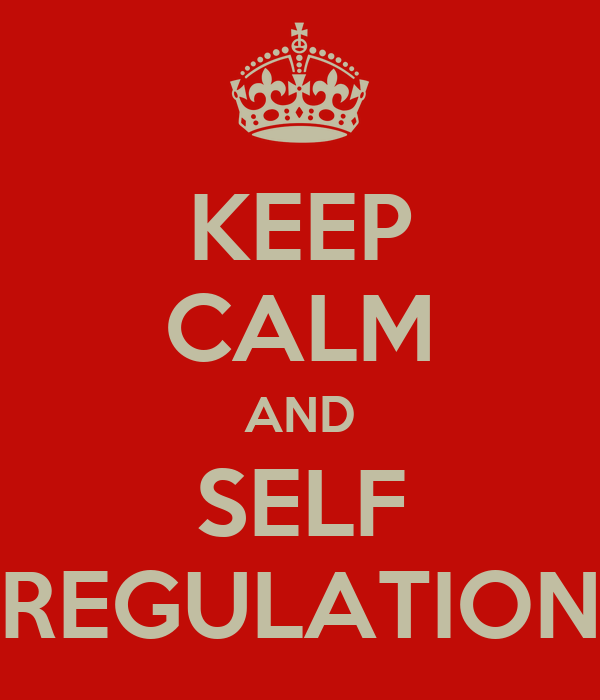http://sd.keepcalm-o-matic.co.uk/i/keep-calm-and-self-regulation.png