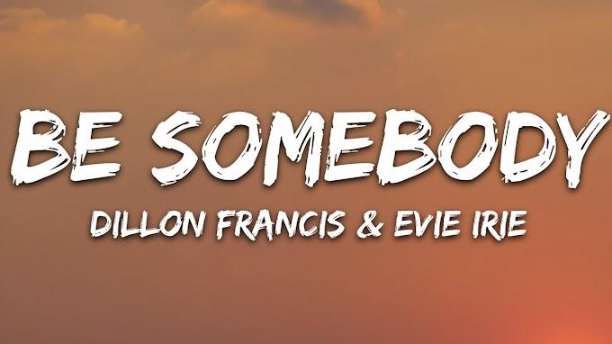 Dillon Francis - Be Somebody (Lyrics) ft. Evie Irie