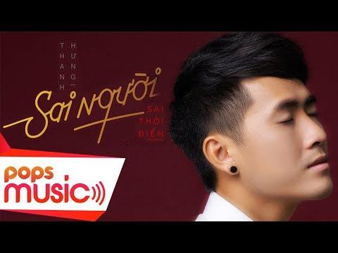 Sai Người, Sai Thời Điểm | Thanh Hưng | Official MV