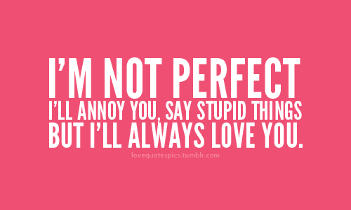 Im Not Perfect But Ill Always Love You Pictures Photos And Images