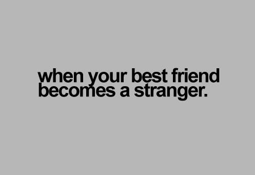 When Your Best Friend Becomes A Stranger Sad Quote