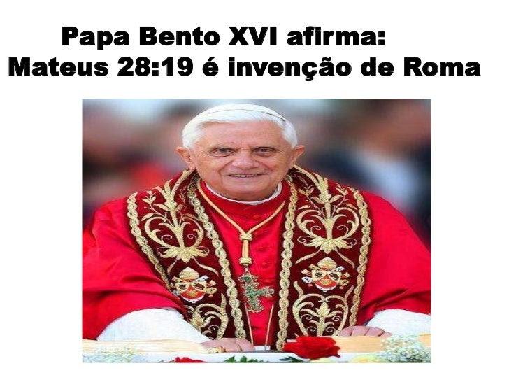 Papa diz que mat 28.19 é invenção de roma