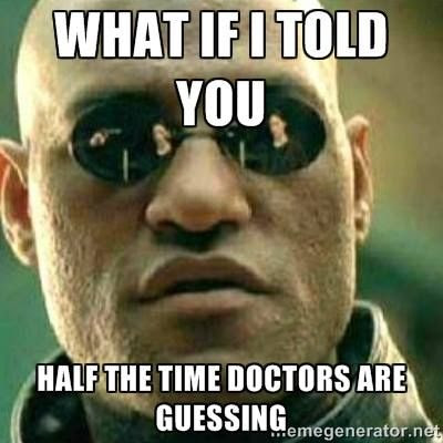 What if I told you half the time doctors are guessing ecard humor meme photo.