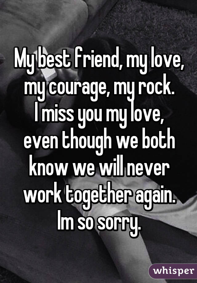 My Best Friend My Love My Courage My Rock I Miss You My Love