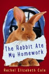 The Rabbit Ate My Homework - Rachel Elizabeth Cole