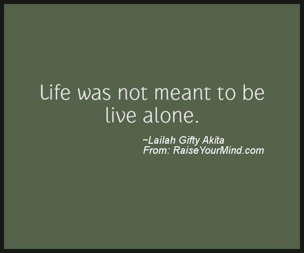 Life Was Not Meant To Be Live Alone Raise Your Mind
