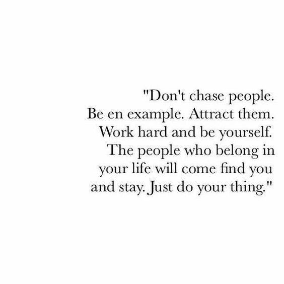 Dont Chase People Moveme Quotes