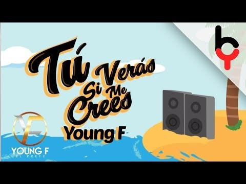 Young F - Tu Veras Si Me Crees