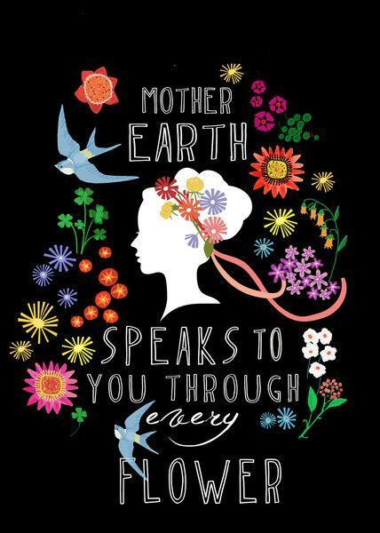 Mother Earth Speaks To You Through Every Flower Picture Quotes