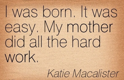 Great Work Quote By Katie Macalister My Mother Did All Hard Work