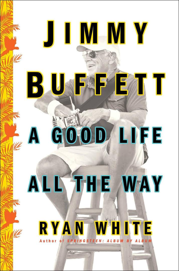 Ryan White: Jimmy Buffett: A Good Life All the Way