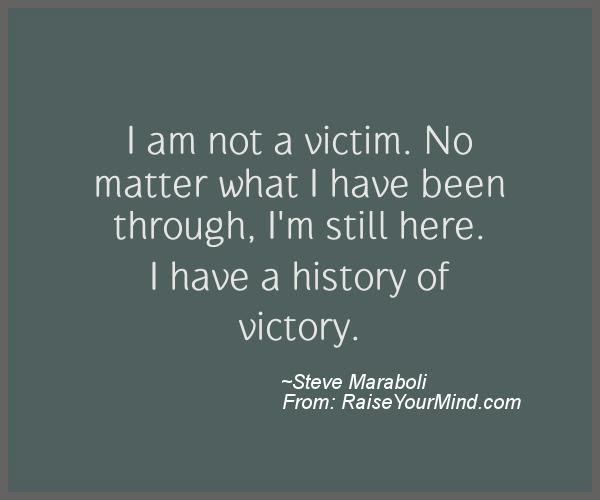 I Am Not A Victim No Matter What I Have Been Through Im Still