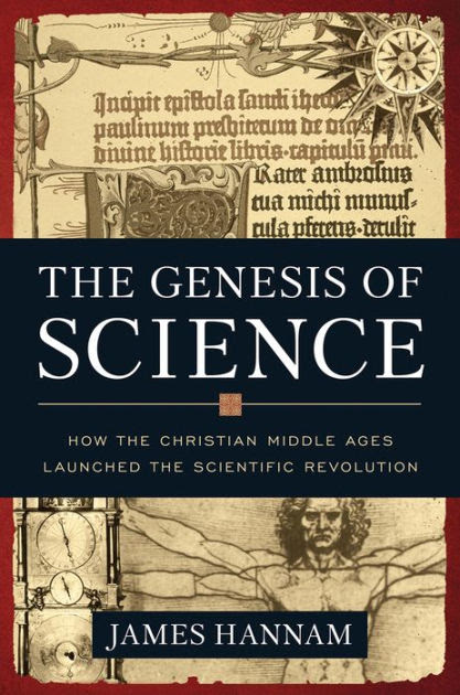 The Genesis Of Science How The Christian Middle Ages