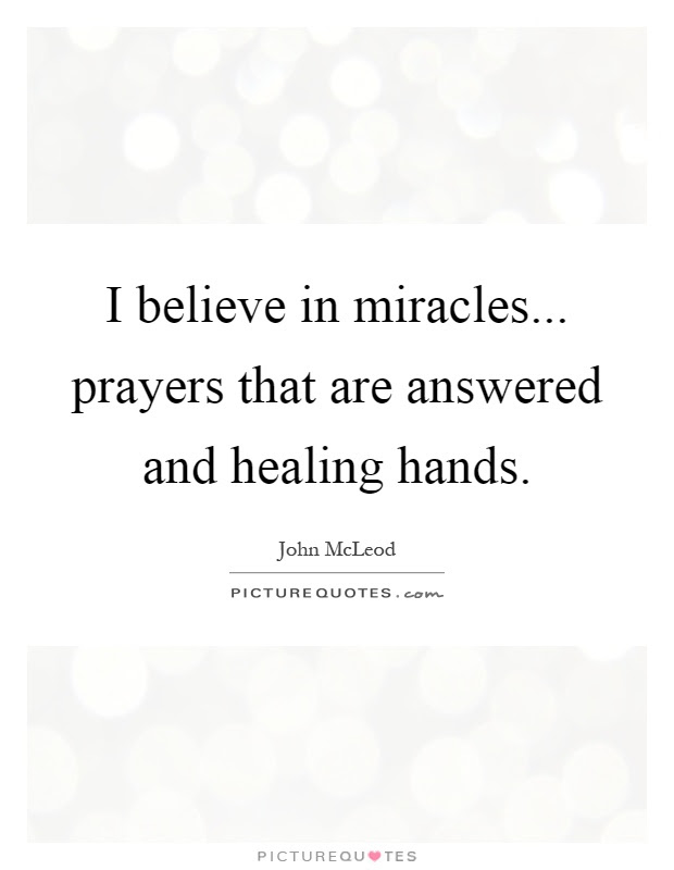 I Believe In Miracles Prayers That Are Answered And Healing