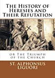 The History of Heresies and Their Refutation or The Triumph of the Church