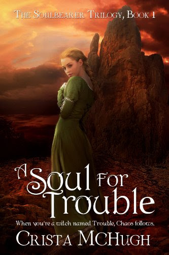 A Soul For Trouble (The Soulbearer Trilogy) by Crista McHugh