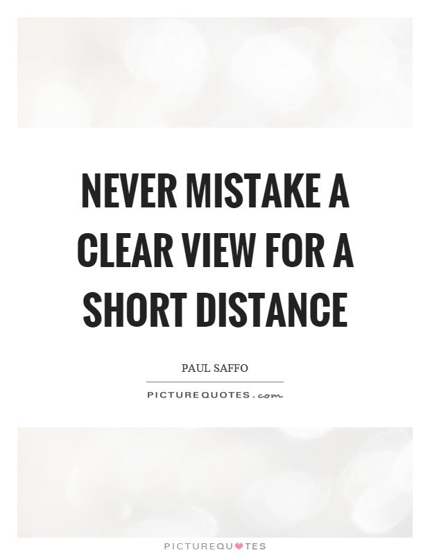 Never mistake a clear view for a short distance | Picture ...