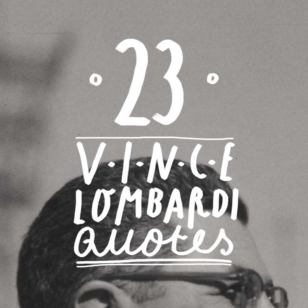 23 Most Famous Vince Lombardi Quotes Bright Drops