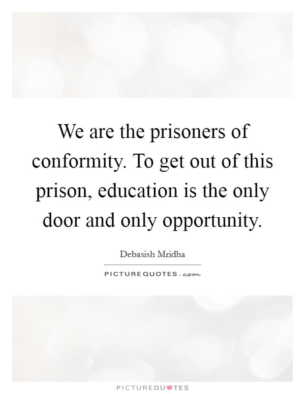 We Are The Prisoners Of Conformity To Get Out Of This Prison