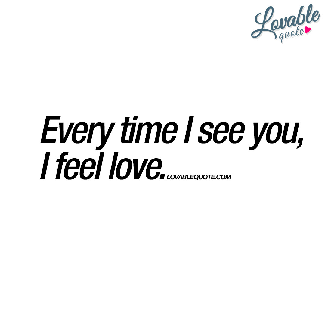 Every Time I See You I Feel Love True Love Quote