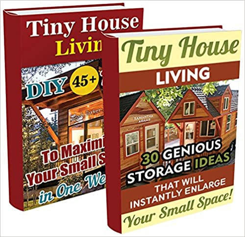 Tiny House Living BOX SET 2 IN 1: 75 Genious Storage Ideas WITH PICTURES That Will Instantly Enlarge Your Small Space!: (Organizing small spaces, how to ... Decorating, DIY Household Hacks Book 3)
