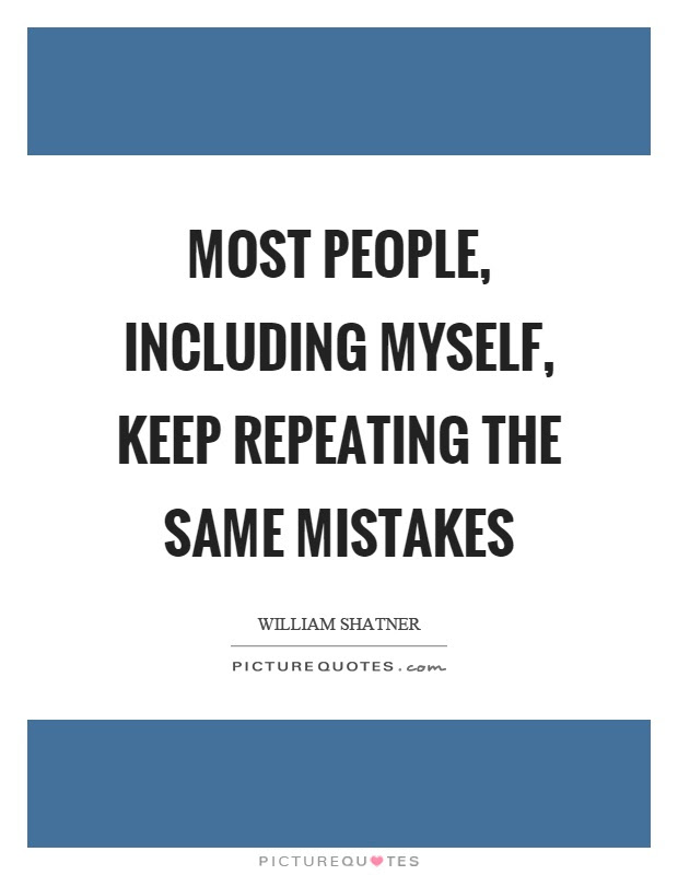 Most People Including Myself Keep Repeating The Same Mistakes