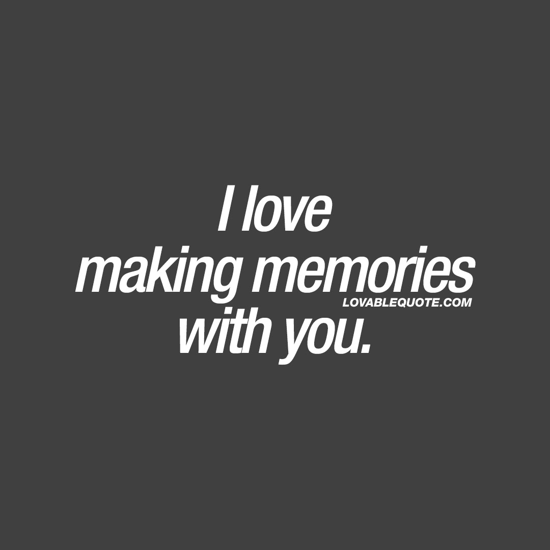 I Love Making Memories With You Nice Couple Quotes For Him And Her