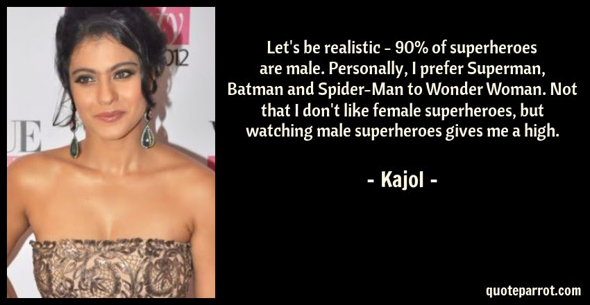 Lets Be Realistic 90 Of Superheroes Are Male Perso By Kajol