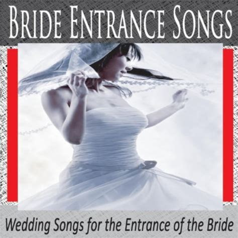 Bride Entrance Songs: Wedding Songs for the Entrance of