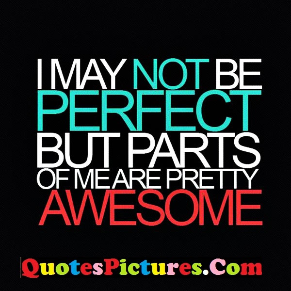 Fabulous Confidence Quotes I May Not Be Perfect But Parts Of Me