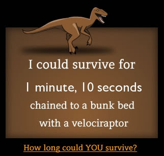 How long could you survive chained to a bunk bed with a velociraptor?