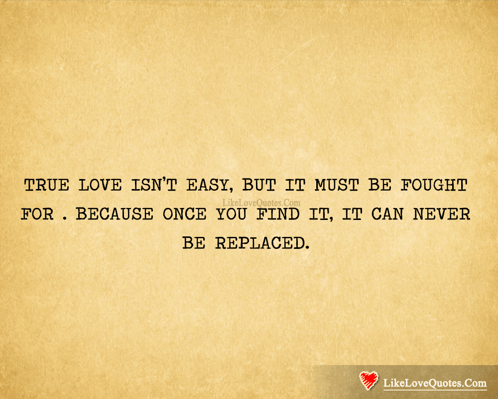 True Love Isnt Easy It Can Never Be Replaced Likelovequotescom