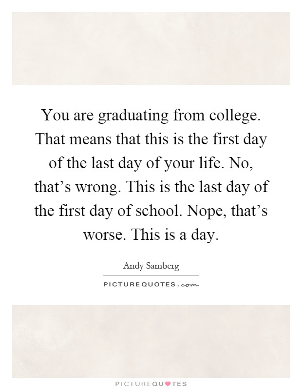 Quotes About Last Day At College 15 Quotes