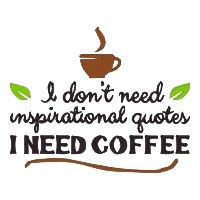 I Dont Need Inspirational Quotes I Need Coffee Single