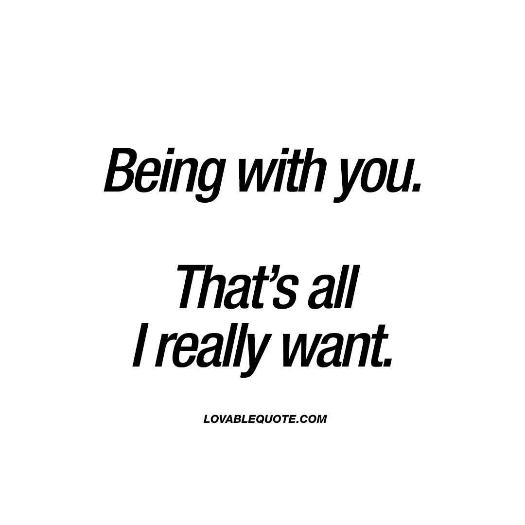 Being With You Thats All I Really Want With You Quotes