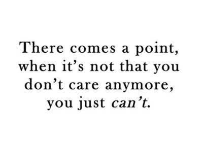 You Just Cant Care Anymore Inspiring Quotes And Sayings Juxtapost