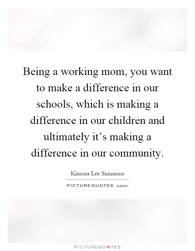 Being A Working Mom You Want To Make A Difference In Our